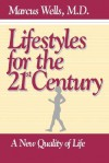 Lifestyles for the 21st Century: A New Quality of Life - Marcus Wells