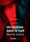 Un Homme dans la nuit (French Edition) - Gaston Leroux