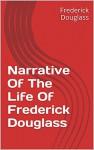 Narrative Of The Life Of Frederick Douglass (Annotated) - Frederick Douglass, GJ Watson