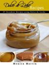 Dulce De Leche - 27 Decadent Recipes Using Dulce De Leche - Monica Martin