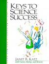 Keys to Science Success - Janet R. Katz Ph.D. Rn C, Carol J. Carter, Joyce Bishop, Sarah Lyman Kravits