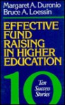 Effective Fund Raising in Higher Education: Ten Success Stories - Margaret A. Duronio
