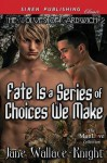 Fate Is a Series of Choices We Make [The Wolves of Gardwich 2] (Siren Publishing Classic Manlove) - Jane Wallace-Knight