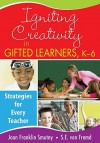 Igniting Creativity in Gifted Learners, K-6: Strategies for Every Teacher - Joan Franklin Smutny, Sarah von Fremd