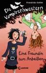 Die Vampirschwestern 1 - Eine Freundin zum Anbeißen - Franziska Gehm