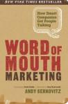 Word of Mouth Marketing: How Smart Companies Get People Talking - Andy Sernovitz, Guy Kawasaki, Seth Godin