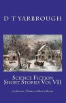 Science Fiction Short Stories Vol VII: 8 Science Fiction Short Stories - D.T. Yarbrough