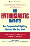 The Enthusiastic Employee: How Companies Profit by Giving Workers What They Want - David Sirota, Louis A. Mischkind, Michael Irwin Meltzer