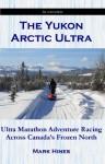 The Yukon Arctic Ultra: Ultra Marathon Adventure Racing Across Canada's Frozen North (In Extremis) - Mark Hines