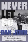 Never Let Go: A Philosophy of Lifting, Living and Learning - Dan John, Pavel Tsatsouline, Dave Draper
