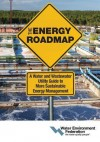 The Energy Roadmap: A Water and Wastewater Utility Guide to More Sustainable Energy Management - Water Environment Federation