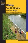 Hiking South Florida and the Keys: A Guide to 39 Great Walking and Hiking Adventures - M. Timothy O'Keefe