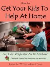 How to Get Your Kids to Help at Home (77 Ways to Parent Series) - Judy H. Wright
