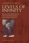 Levels of Infinity: Selected Writings on Mathematics and Philosophy - Hermann Weyl, Peter Pesic