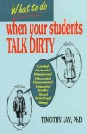 What to Do When Your Students Talk Dirty - Timothy Jay