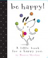 Be Happy!: A Little Book for a Happy You (with audio recording) - Monica Sheehan