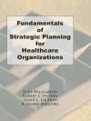 Fundamentals of Strategic Planning for Healthcare Organizations - William Winston, Robert E. Stevens, David L. Loudon