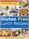 Gluten Free Lunch Recipes - 30 Quick And Easy Gluten Free Lunch Recipes (Quick and Easy Gluten Free Recipes - Gluten Free Cookbook) - Susan Peterson