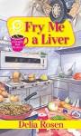 Fry Me a Liver (A Deadly Deli Mystery) - Delia Rosen