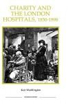 Charity and the London Hospitals, 1850-1898 - Keir Waddington