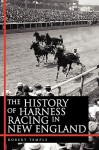 The History of Harness Racing In New England - Robert K.G. Temple