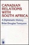 Canadian Relations with South Africa: A Diplomatic History - Brian Douglas Tennyson
