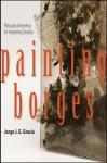Painting Borges: Philosophy Interpreting Art Interpreting Literature - Jorge J.E. Gracia