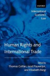 Human Rights and International Trade (International Economic Law) - Thomas Cottier, Joost Pauwelyn