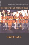 Conversations with the Dead: The Grateful Dead Interview Book - David Gans, Blair Jackson