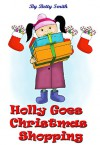 Holly Goes Holiday Shopping: Join Holly As She Learns Her Life Lesson About Importance Of Thinking About Others' Feelings (Holly's Christmas Adventures Book 1) - Betty Smith