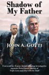 Shadow of My Father - John A. Gotti, Peter Lance