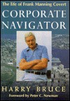 Corporate Navigator : The Life of Frank Manning Covert - Harry Bruce