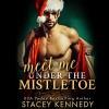 Meet Me Under the Mistletoe (A River Rock Christmas Romance) - Stacey Kennedy