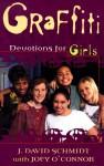 Graffiti: Devotions for Girls - J. David Schmidt, Joey O'Connor