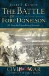 The Battle of Fort Donelson: No Terms but Unconditional Surrender (Civil War Sesquicentennial) - James R. Knight, Douglas Bostick