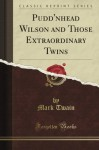Pudd'Nhead Wilson and Those Extraordinary Twins (Classic Reprint) - Mark Twain