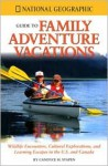National Geographic Guide to Family Adventure Vacations: Wildlife Encounters, Cultural Explorations, and Learning Escapes in the U.S. and Canada - Candyce H. Stapen