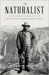 The Naturalist: Theodore Roosevelt and His Adventures in the Wilderness - Darrin Lunde