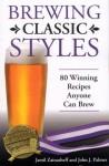 Brewing Classic Styles: 80 Winning Recipes Anyone Can Brew - John J. Palmer, Jamil Zainasheff