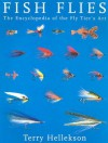 Fish Flies Revised Edition: The Encyclopedia of the Fly Tier's Art - Terry Hellekson