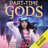 Part-Time Gods - Emily Woo Zeller, Rachel Aaron