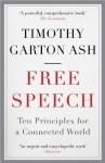 Free Speech: Ten Principles for a Connected World - Timothy Garton Ash