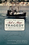 The Sol e Mar Tragedy off Martha's Vineyard (Disaster) - Captain W. Russell Webster USCG (Ret.), Elizabeth Webster, George Rear Admiral USCG (Ret.) Naccara