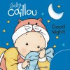 Baby Caillou: Good Night! - Chouette Publishing, Pierre Brignaud