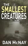 THE SMALLEST CREATURES: A heartbreaking and heartwarming tour de force - Dan McNay