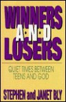 Winners and Losers: Quiet Times Between Teens and God - Stephen Bly, Janet Chester Bly