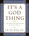 It's A God Thing: Pictures And Portraits Of God's Grace - Luis Palau