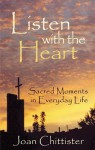 Listen with the Heart: Sacred Moments in Everyday Life - Joan D. Chittister