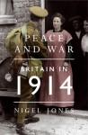 Peace and War: Britain In 1914 - Nigel Jones