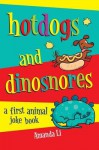 Hot Dogs and Dinosnores: A First Animal Joke Book - Amanda Li, Jane Eccles
